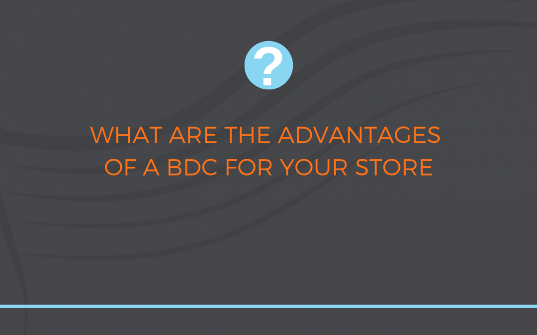 What are the advantages of BDC to your store?